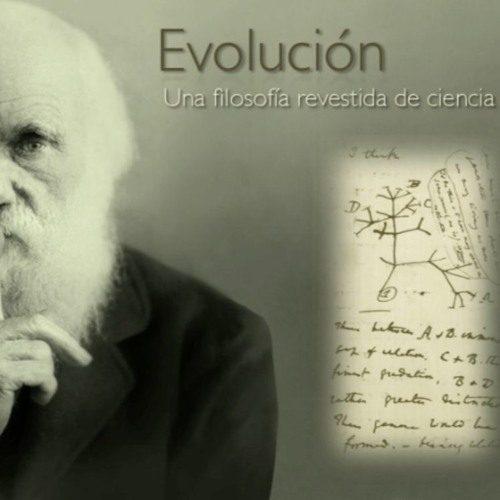 EVOLUCIÓN: UNA FILOSOFÍA REVESTIDA DE CIENCIA
