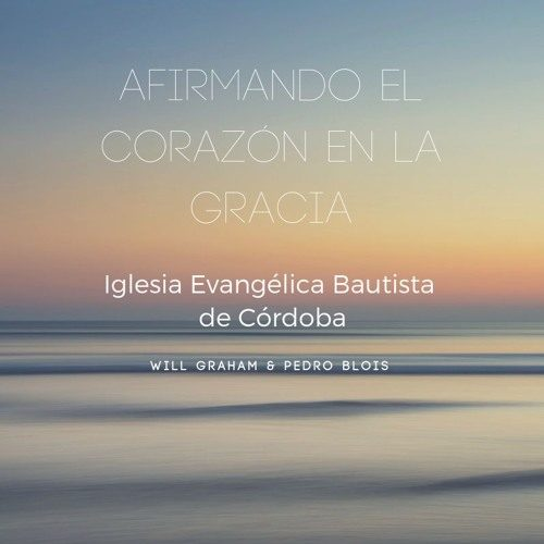 I CONGRESO BÍBLICO - AFIRMANDO EL CORAZÓN EN LA GRACIA